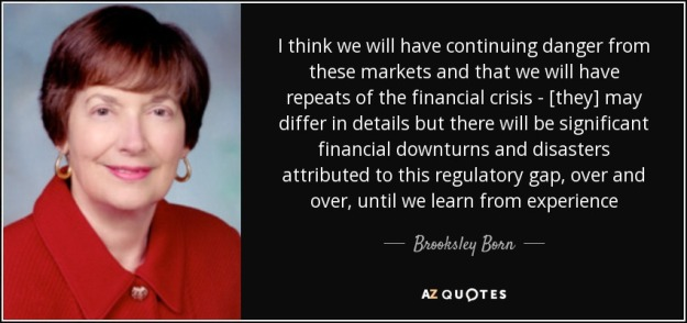 quote-i-think-we-will-have-continuing-danger-from-these-markets-and-that-we-will-have-repeats-brooksley-born-74-41-18