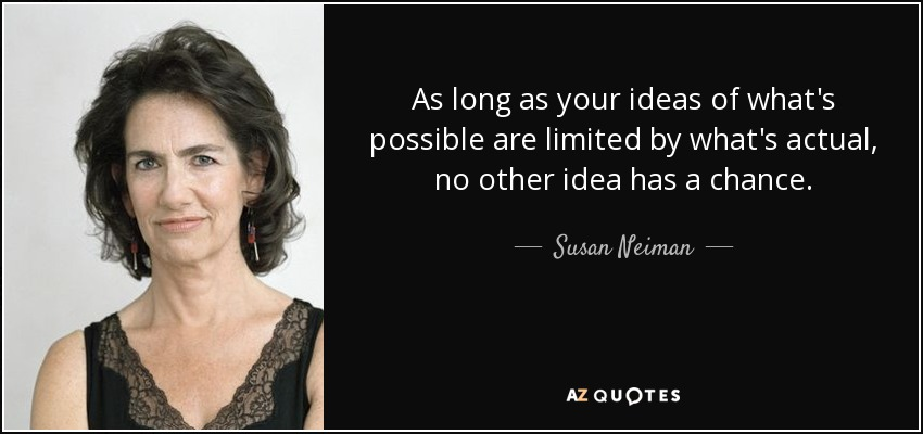 quote-as-long-as-your-ideas-of-what-s-possible-are-limited-by-what-s-actual-no-other-idea-susan-neiman-78-23-44.jpg