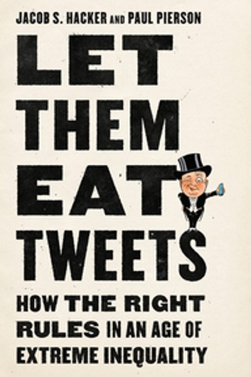 let-them-eat-tweets-how-the-right-rules-in-an-age-of-extreme-inequality.jpg